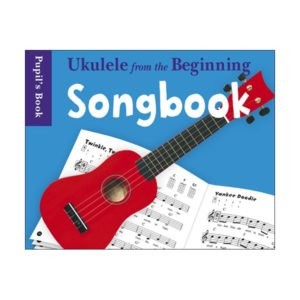 Ukulele From The Beginning: Songbook - Pupils Book