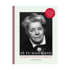 På tu man hand - en körsvit om Selma Lagerlöf
